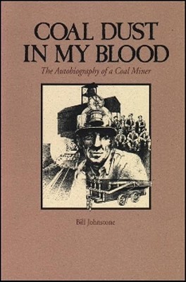 Coal Dust in My Blood: The Autobiography of a Coal Miner