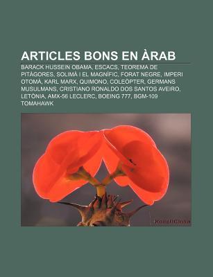 Articles Bons En Arab: Barack Hussein Obama, Escacs, Teorema de Pitagores, Solima I El Magnific, Forat Negre, Imperi Otoma, Karl Marx, Quimono