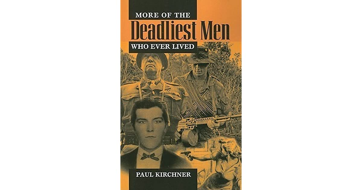 More of the Deadliest Men Who Ever Lived