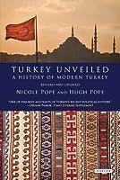 Turkey Unveiled: A History of Modern Turkey