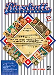 The Baseball Songbook: Songs and Images from the Early Years of America's Favorite Pastime [With CD]