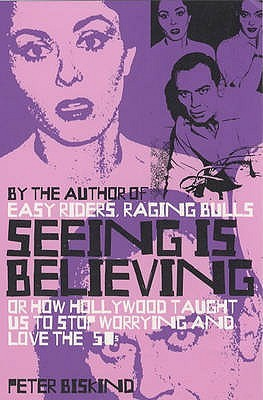 Seeing Is Believing by Peter Biskind