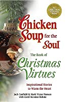 Chicken Soup for the Soul the Book of Christmas Virtues: Inspirational Stories to Warm the Heart