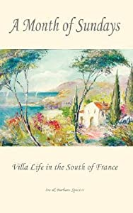 A Month of Sundays - Villa Life in the South of France