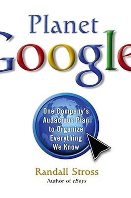 Planet Google by Randall E. Stross