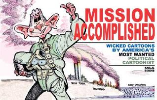 Mission Accomplished: Wicked Cartoons by America's Most Wanted Political Cartoonist