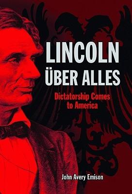 Lincoln �ber Alles: Dictatorship Comes to America