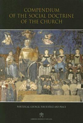 Compendium of the Social Doctrine of the Church by The Catholic Church