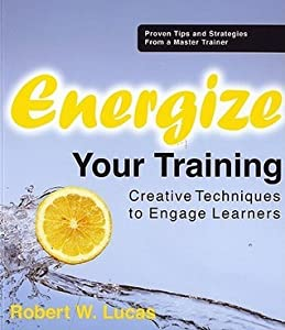 Energize Your Training: Creative Techniques to Engage Learners