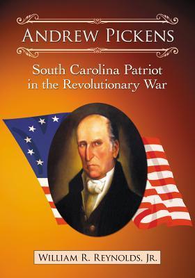 Andrew Pickens: South Carolina Patriot in the Revolutionary War