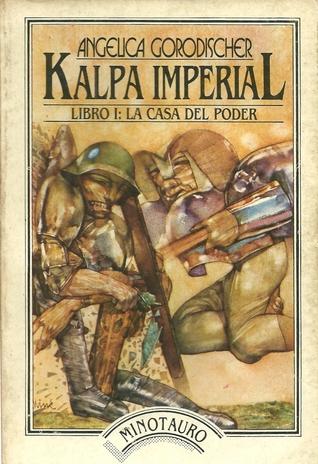 Kalpa Imperial. Libro I: La casa del poder by Angélica Gorodischer