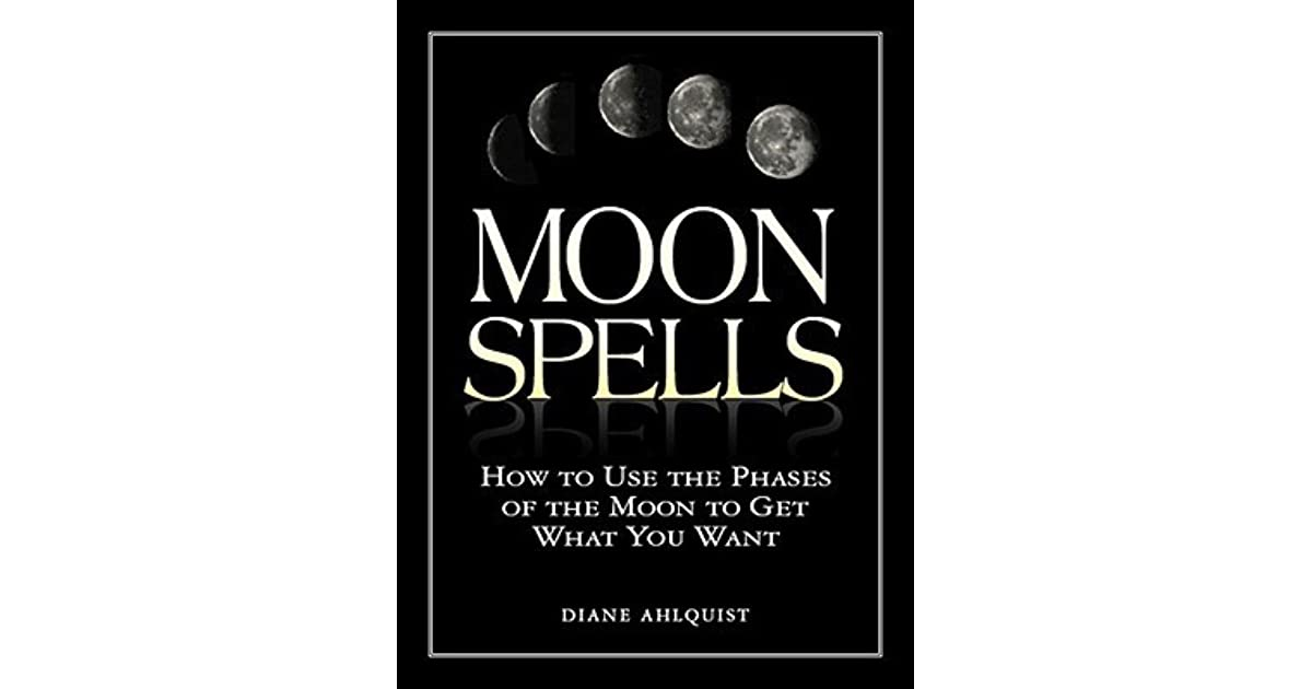 Moon spells how to use the phases of the moon to get what you want moon spells how to use the phases of the moon to get what you want by diane ahlquist fandeluxe Image collections