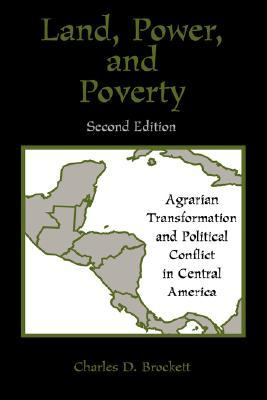 Land, Power, and Poverty: Agrarian Transformation and Political Conflict in Central America