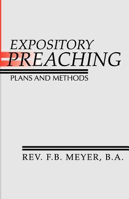 Expository Preaching: Plans and Methods by F B  Meyer
