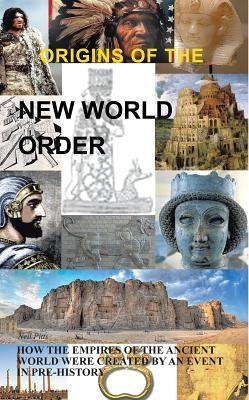 Origins of the New World Order: How the Empires of the Ancient World Were Created by an Event in Pre-History