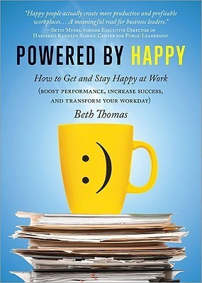 Powered by Happy: How to Get and Stay Happy at Work (Boost Performance, Increase Success, and Transform Your Workday)