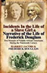 Incidents in the Life of a Slave Girl & Narrative of the Life of Frederick Douglass: Two Memoirs of Notable African-Americans During the Nineteenth Century