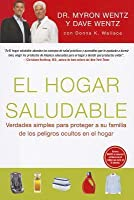 El Hogar Saludable (The Healthy Home - Spanish Edition): Simple Truths to Protect Your Family from Hidden Household Dangers