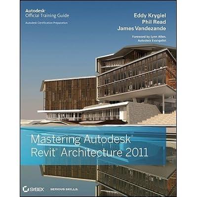 mastering autodesk revit architecture 2011 by eddy krygiel rh goodreads com Revit Rendering Revit Architecture Designs