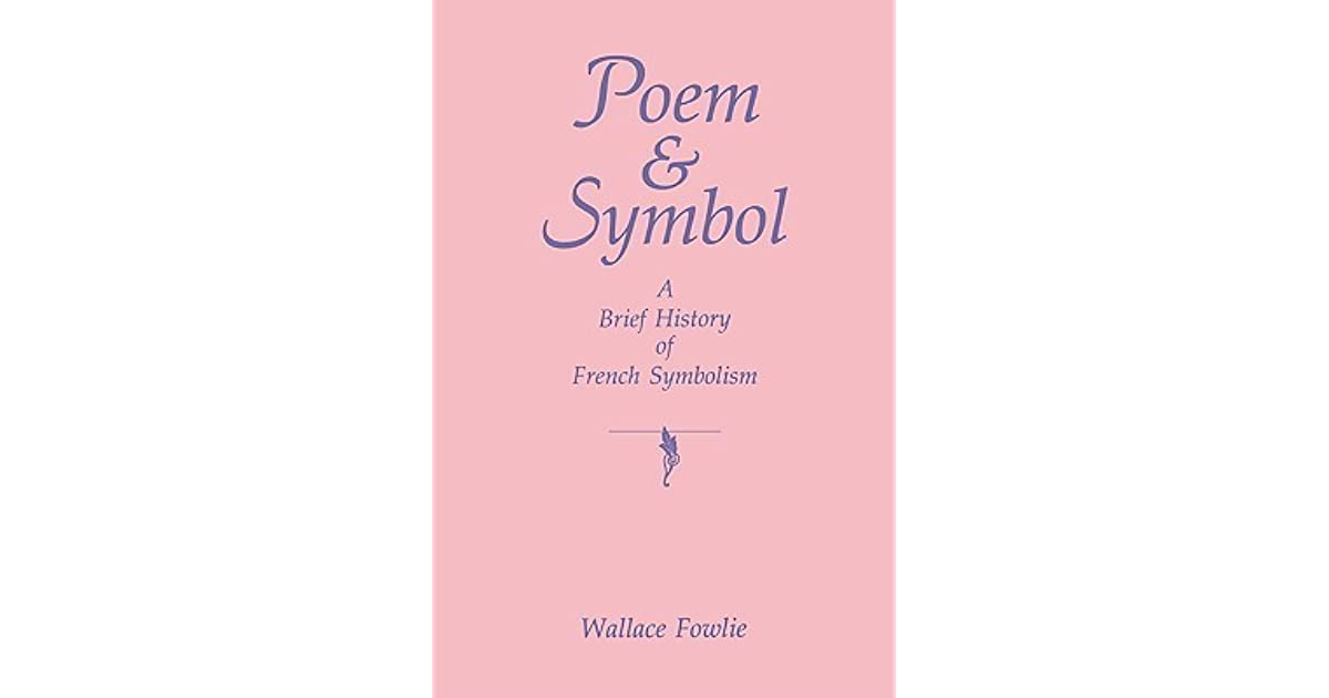 Poem And Symbol A Brief History Of French Symbolism By Wallace Fowlie