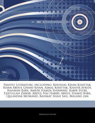 Articles on Pashto Literature, Including: Khushal Khan Khattak, Khan Abdul Ghani Khan, Ajmal Khattak, Khatir Afridi, Rahman Baba, Ameer Hamza Shinwari, Kabir Stori, Ezatullah Zawab, Abdul Hai Habibi, Abdul Hamid Baba, Qalandar Momand