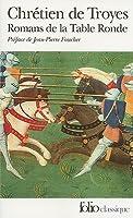 Romans de la Table Ronde: Erec et Enide, Cligès, Lancelot, Yvain