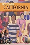 Art Towns: California: A Guide to Galleries, Museums, Festivals, Lodging & Dining