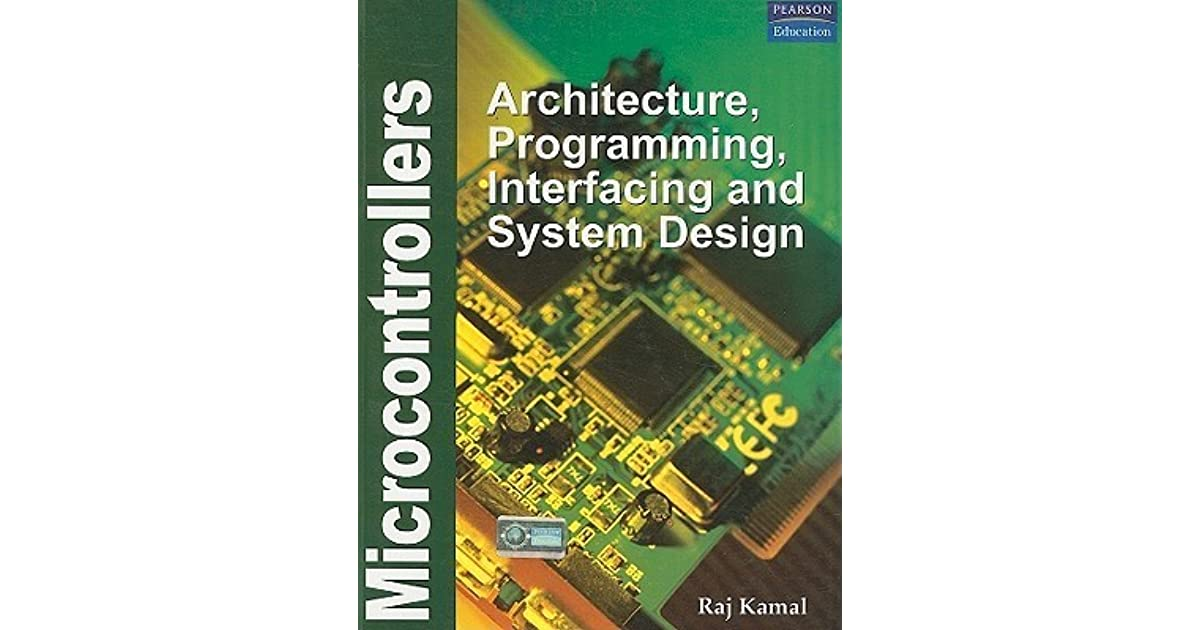 Microcontrollers Architecture Programming Interfacing And System Design By Raj Kamal