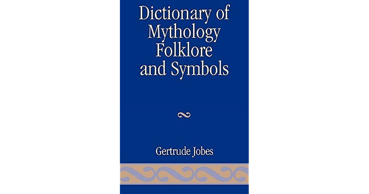 Dictionary Of Mythology Folklore And Symbols By Gertrude Jobes
