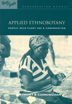 Applied Ethnobotany People, Wild Plant Use and Conservation