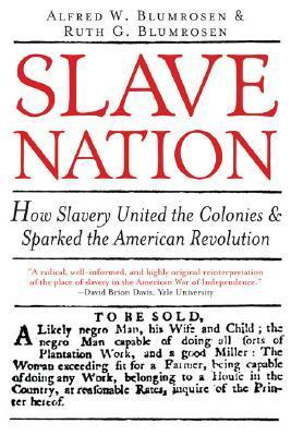Slave Nation How Slavery United the Colonies and Sparked the American Revolution