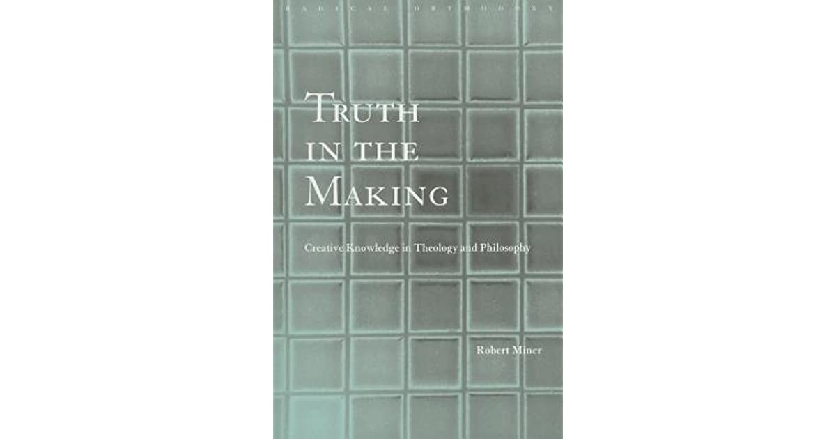 Truth in the Making: Creative Knowledge in Theology and Philosophy (Routledge Radical Orthodoxy)