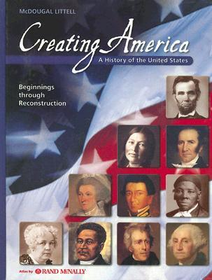 Creating America: A History of the United States: Beginnings Through Reconstruction