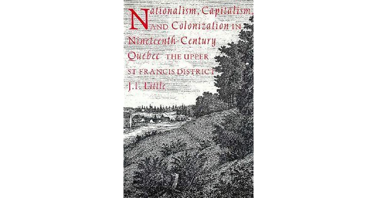Capitalism The Upper St Francis District Nationalism and Colonization in Nineteenth-Century Quebec