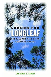 Looking for Longleaf: The Fall and Rise of an American Forest