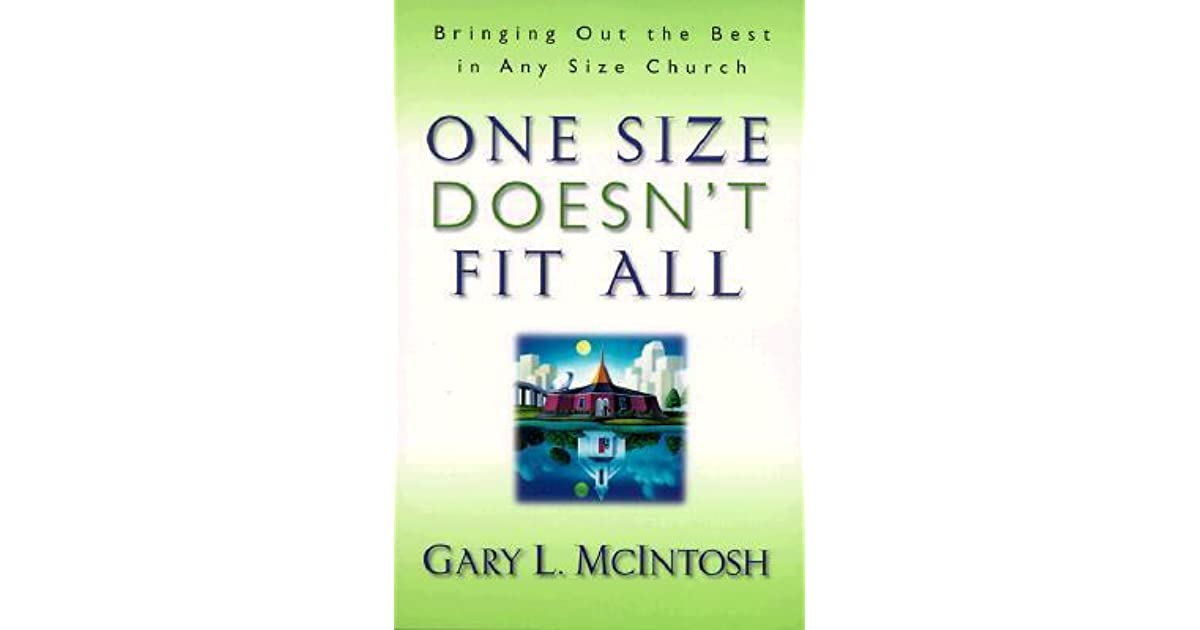 One Size Doesnt Fit All: Bringing Out the Best in Any Size Church