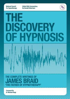The Discovery of Hypnosis- The Complete Writings of James Braid, the Father of Hypnotherapy