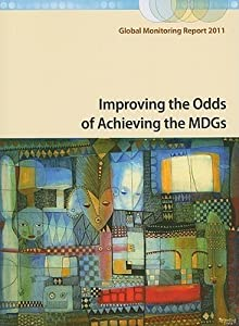 Global Monitoring Report 2011: Gaps and Challenges in the MDGs:Implications from the Complex Tapestry of Progress