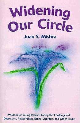Widening Our Circle: Wisdom for Young Women Facing the Challenges of Depression, Relationships, Eating Disorders, and Other Issues