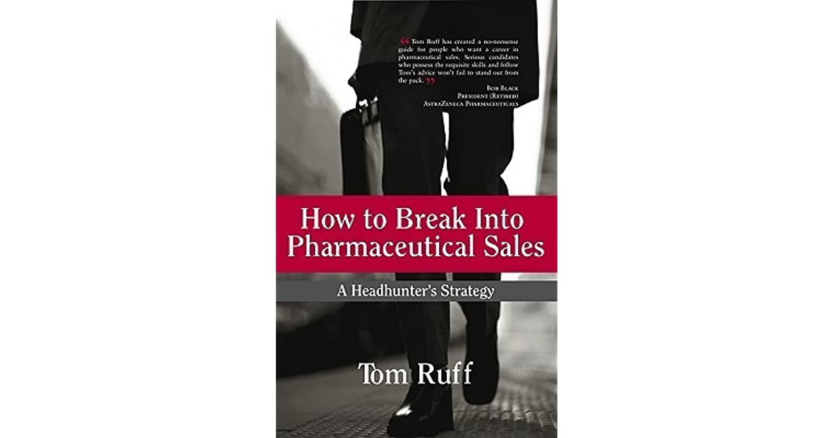 How to Break Into Pharmaceutical Sales A Headhunters Strategy by