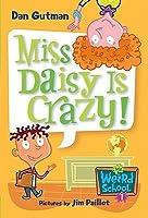 Miss Daisy Is Crazy! (My Weird School, #1)