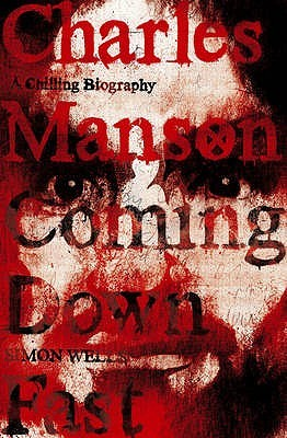 Charles Manson: Coming Down Fast, A Chilling Biography