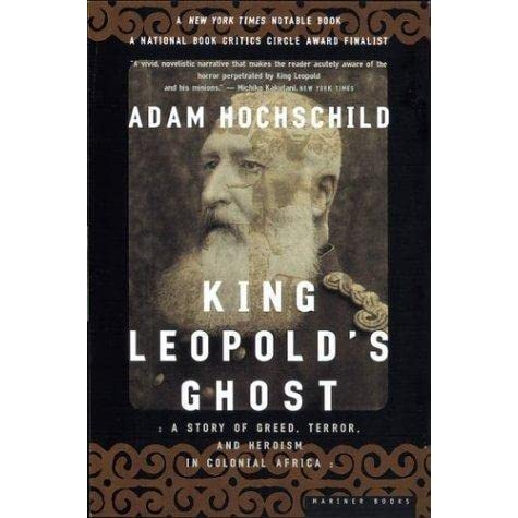 king leopolds ghost a critical book review essay In the book by adam hochschild, king leopold's ghost hochschild coveys the story of a belgium king who strives for expansion in the race to the ghost in king leopold can be seen in many instances one example is his manipulation of henry stanley who discovered the region of congo.