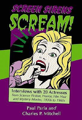 Screen Sirens Scream!: Interviews with 20 Actresses from Science Fiction, Horror, Film Noir, and Mystery Movies, 1930s to 1960s