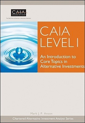CAIA Level I An Introduction to Core Topics in Alternative Investments