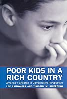 Poor Kids in a Rich Country: America's Children in Comparative Perspective: America's Children in Comparative Perspective