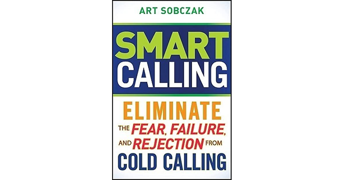 Smart Calling Eliminate The Fear Failure And Rejection From Cold