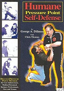 Humane Pressure Point Self Defense: Dillman Method For Law Enforcement, Medical Personnel, Business Professionals, Men And Women