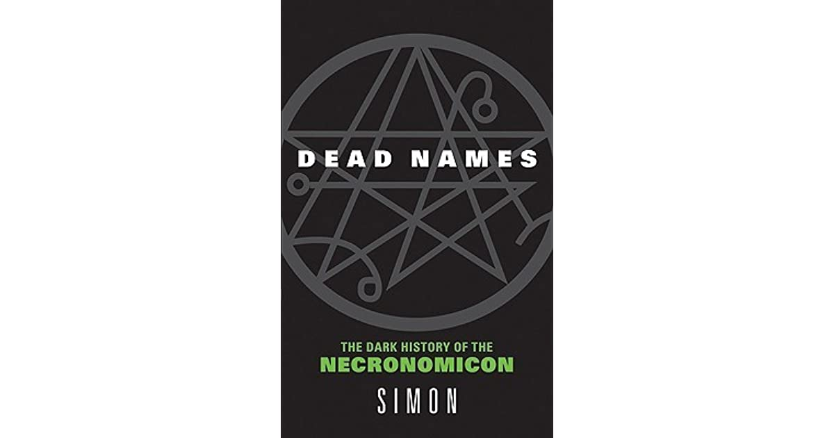 Dead Names: The Dark History of the Necronomicon by Simon