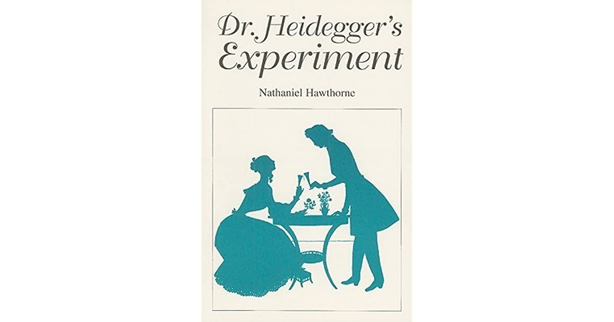 essay dr heidegger s experiment nathaniel hawthorne some s Read this essay on dr heidegger's experiment written by nathaniel hawthorne, dr heidegger examine the reasons why some sociologists choose to use.
